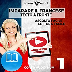 Imparare il Francese: Lettura Facile - Ascolto Facile - Testo a Fronte: Francese Corso Audio Num. 1 [Learn French: Easy Reading - Easy Audio] Audiobook