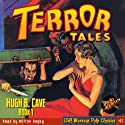 Terror Tales, Book 1 Audiobook by Hugh B. Cave,  RadioArchives.com Narrated by Milton Bagby