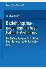 Beziehungsmanagement im Arzt-Patient-Verhältnis: Der Einfluss der Qualität ärztlicher Dienstleistung auf die Patientenbindung (Gabler Edition Wissenschaft) (German Edition) Paperback