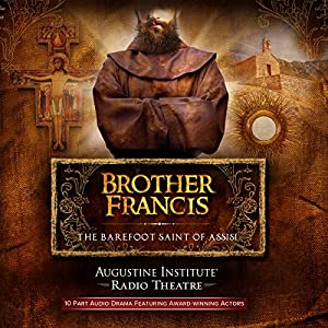 Brother Francis: The Barefoot Saint of Assisi Radio/TV Program by Augustine Institute, Dr. Tim Gray, Paul McCusker Narrated by Joseph Timms, Janie Dee, Owen Teale, Daniel Philpott, Geoffrey Palmer, Harry Lloyd, Theo Maggs, Elizabeth Counsell