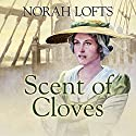 Scent of Cloves Audiobook by Norah Lofts Narrated by Gráinne Gillis