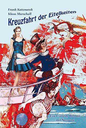 Kreuzfahrt der Eitelkeiten: Ein Comedy Roman mit Seegang
