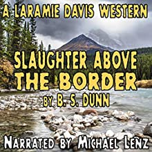 Slaughter Above the Border: Laramie Davis #3 Audiobook by B. S. Dunn Narrated by Michael Lenz