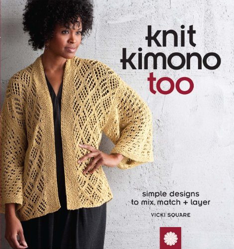 Knit Kimono Too: Simple Designs to Mix, Match, and Layer by Interweave Press