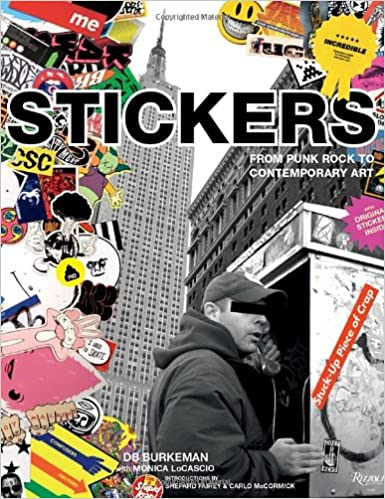 Stickers stuck up piece of crap from punk rock to contemporary art db burkeman monica locascio shepard fairey carlo mccormick 9780789320810