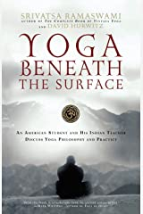 Yoga Beneath the Surface: An American Student and His Indian Teacher Discuss Yoga Philosophy and Practice Paperback