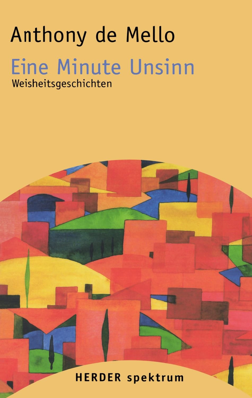 Read Online Eine Minute Unsinn: Weisheitsgeschichten (HERDER spektrum) (German Edition) pdf epub