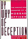 By Way of Deception/the Making and Unmaking of a Mossad Officer