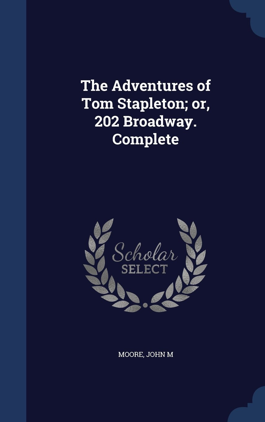 Download The Adventures of Tom Stapleton; Or, 202 Broadway. Complete PDF
