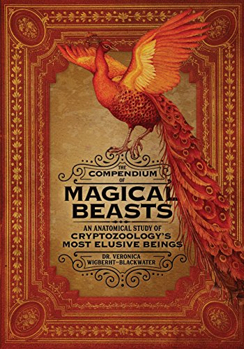 The Compendium of Magical Beasts: An Anatomical Study of Cryptozoology's Most Elusive Beings (Science Magical)