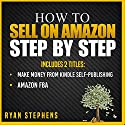 How to Sell on Amazon Step by Step, 2 Titles: Make Money from Kindle Self-Publishing + Amazon FBA Audiobook by Ryan Stephens Narrated by John Alan Martinson Jr.