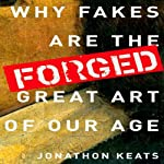 Forged: Why Fakes are the Great Art of Our Age | Jonathon Keats