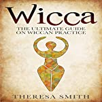 Wicca: The Ultimate Guide on Wiccan Practice | Theresa Smith