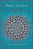 Beauty in Sufism: The Teachings of Ruzbihan Baqli (English Edition)