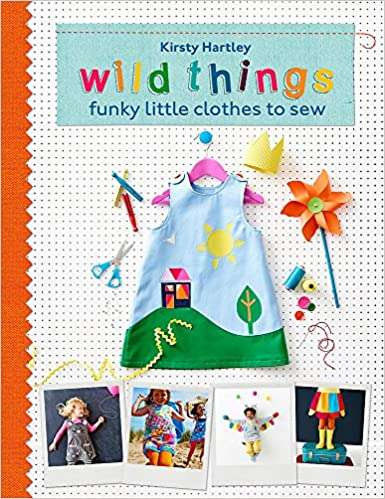 1b27dc36c5b6 Wild Things: Funky Little Clothes To Sew: Amazon.co.uk: Kirsty Hartley:  9780297871255: Books