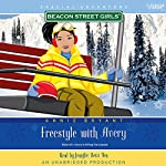 Freestyle with Avery: A Beacon Street Girls Special Adventure | Annie Bryant