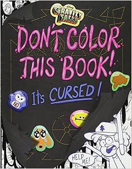 Gravity Falls Dont Color This Book Its Cursed Emmy Cicierega Stephanie Ramirez 9781368008990 Amazon Books
