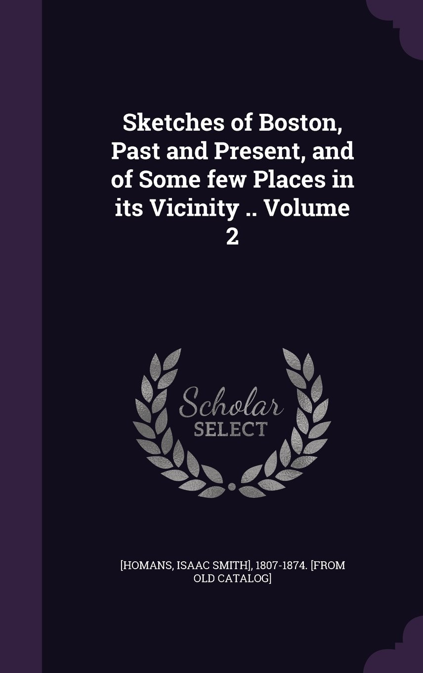 Sketches of Boston, Past and Present, and of Some Few Places in Its Vicinity .. Volume 2 ebook