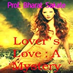 Lover's Love: A Mystery | Prof. Bharat Sakate