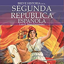 Breve historia de la Segunda República Española [Brief history of the Second Spanish Republic] | Livre audio Auteur(s) : Luis E. Íñigo Fernández Narrateur(s) : Jordi Varela