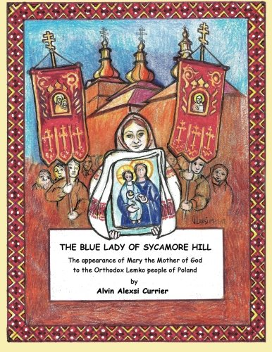 The Blue Lady of Sycamore Hill: The appearance of Mary the Mother of God to the Orthodox Lemko people of Poland pdf epub
