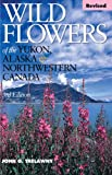img - for Wild Flowers of the Yukon, Alaska & Northwestern Canada REVISED book / textbook / text book