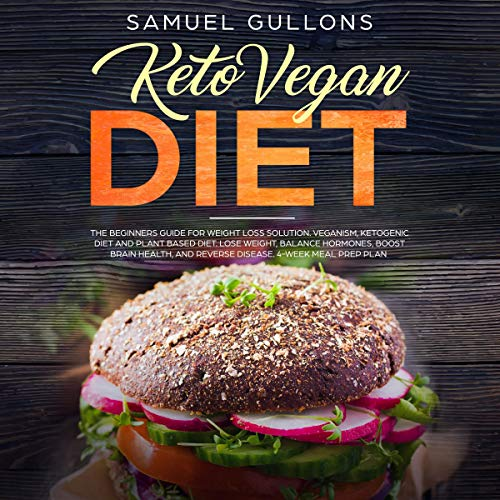 Keto Vegan Diet: Vegan Keto: The Beginners Guide for Weight Loss Solution: Veganism, Ketogenic Diet, and Plant Based Diet. Lose Weight, Balance Hormones, Boost Brain Health, and Reverse Disease by Samuel Gullons