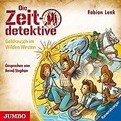 Goldrausch im Wilden Westen (Die Zeitdetektive 37) | Fabian Lenk