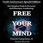 Tenth Anniversary Special Edition - The Simplest Path to Personal and Planetary Awakening: Free Your Mind | Vincent Casspriano Jr