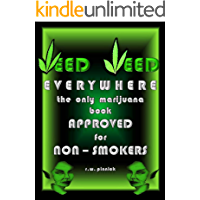 WEED WEED EVERYWHERE: the only marijuana book approved for non smokers (English Edition)