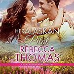 Her Alaskan Pilot: Alaskan Hero, Book 4 | Rebecca Thomas