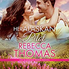Her Alaskan Pilot: Alaskan Hero, Book 4 Audiobook by Rebecca Thomas Narrated by Teri Clark Linden