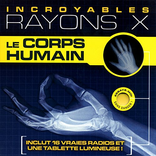 Le corps humain - incroyables rayons X Album – 25 octobre 2012 Paul Beck Audrey Favre Editions Prisma 2810402671