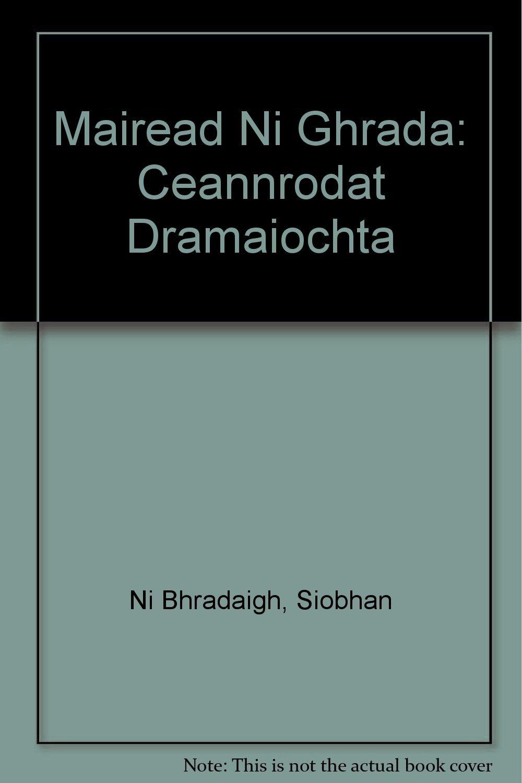 Mairead Ni Ghrada: Ceannrodat Dramaiochta (Irish Edition) by Clo Iar-Chonnachta Teo