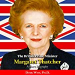 The British Prime Minister Margaret Thatcher: A Short Biography | Doug West