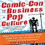 Comic-Con and the Business of Pop Culture: What the World's Wildest Trade Show Can Tell Us About the Future of Entertainment | Rob Salkowitz