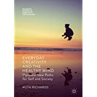 Everyday Creativity and the Healthy Mind: Dynamic New Paths for Self and Society...