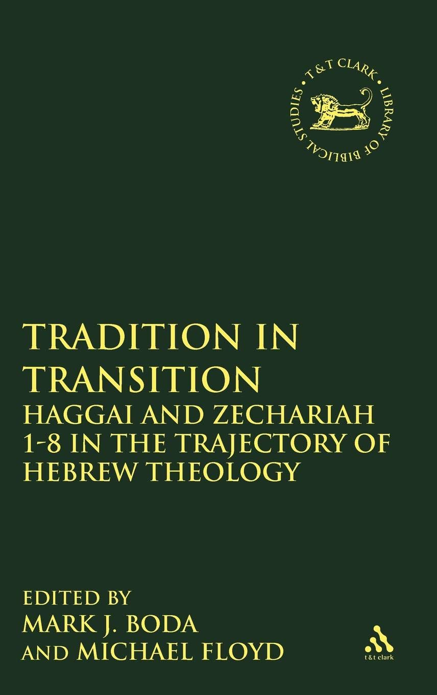 Tradition in Transition: Haggai and Zechariah 1-8 in the ...