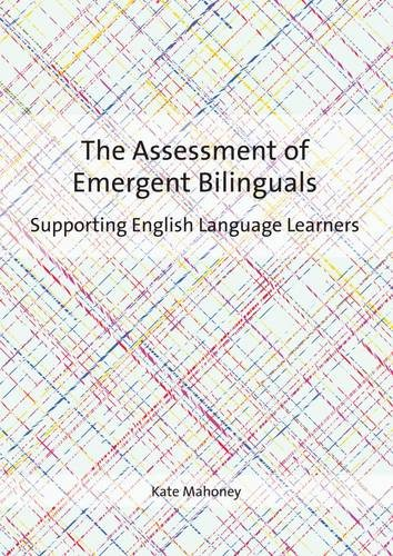 The Assessment of Emergent Bilinguals: Supporting English Language Learners by Multilingual Matters Limited