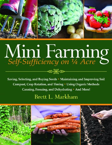 Mini Farming: Self-Sufficiency on 1/4 Acre by [Markham, Brett L.]