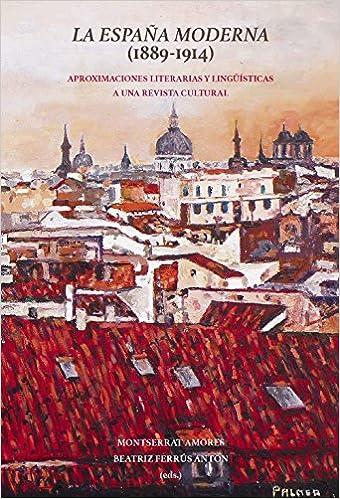 La España Moderna 1889-1914 : aproximaciones literarias y lingüísticas a una revista cultural: Amazon.es: Amores, Montserrat, Ferrús, Beatriz: Libros