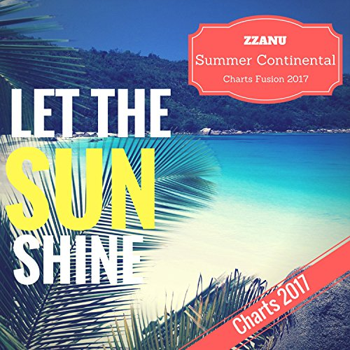 Let the Sun Shine (Summer Continental Charts Fusion 2017) (Shine Fusion)