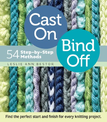 Cast On, Bind Off: 54 Step-by-Step Methods; Find the perfect start and finish for every knitting project cover