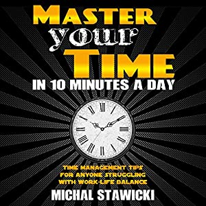 Master Your Time in 10 Minutes a Day Audiobook