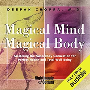 Magical Mind, Magical Body: Mastering the Mind/Body Connection for Perfect Health and Total Well-Being Speech by Dr. Deepak Chopra Narrated by Dr. Deepak Chopra