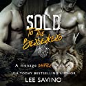 Sold to the Berserkers: A Menage Shifter Romance Audiobook by Lee Savino Narrated by Robert Ross