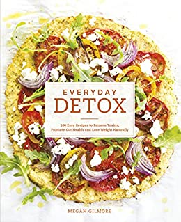 Amazon everyday detox 100 easy recipes to remove toxins everyday detox 100 easy recipes to remove toxins promote gut health and lose weight forumfinder Gallery