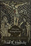 Divine Simplicity: Christ the Crisis of Metaphysics