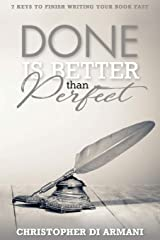 Done is Better Than Perfect: 7 Keys to Finish Writing Your Book Fast (Author Success Foundations) (Volume 5) Paperback