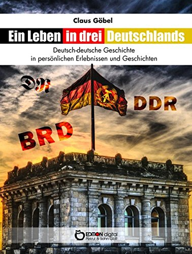 ein-leben-in-drei-deutschlands-deutsch-deutsche-geschichte-in-persnlichen-erlebnissen-und-geschichten